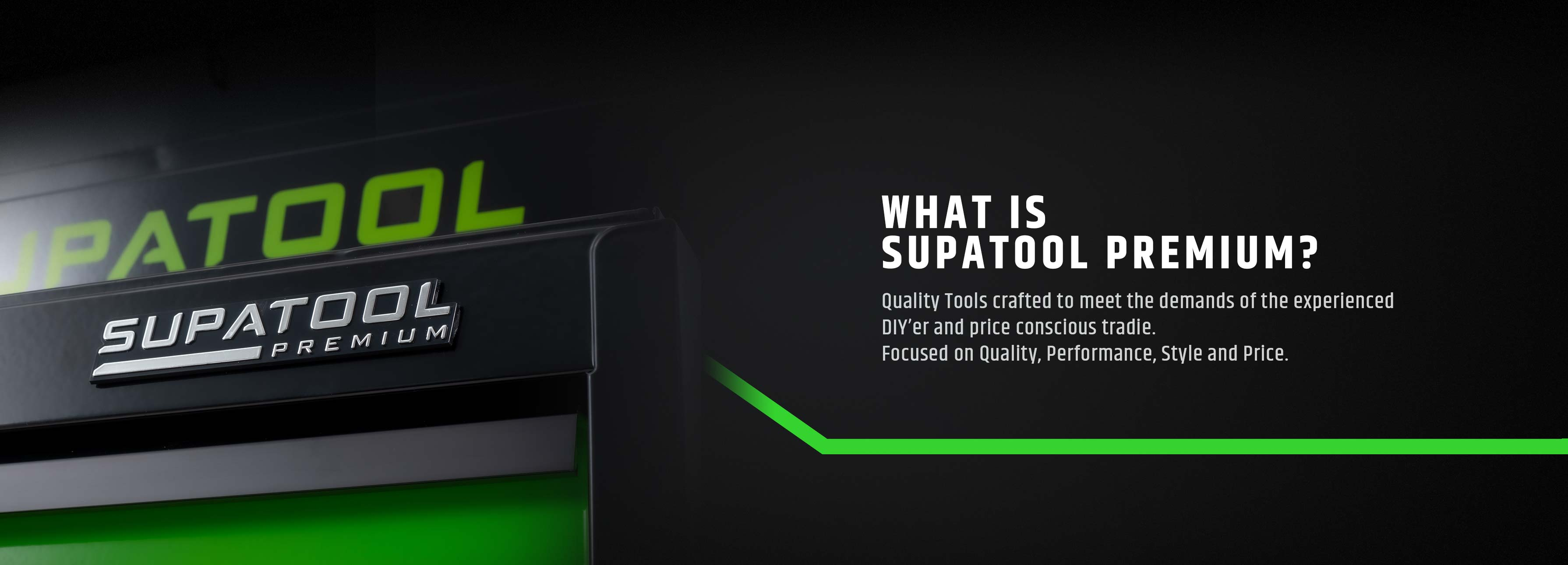 What is Supatool Premium? Quality Tools crafted to meet the demands of the experienced DIY'er and price conscious tradie. Focused on Quality, performance, style and price.